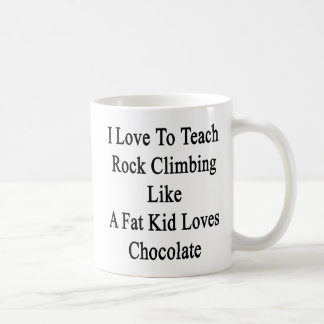 I Love To Teach Rock Climbing Like A Fat Kid Loves Basic White Mug