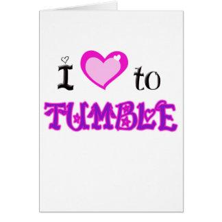 I Love to tumble Card