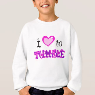 I Love to tumble Sweatshirt