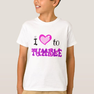 I Love to tumble T-Shirt