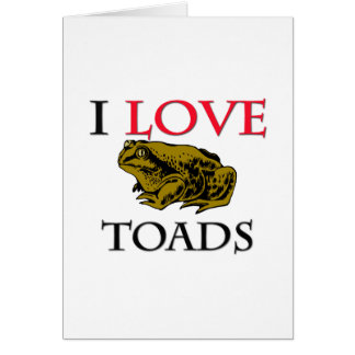 I Love Toads Greeting Cards