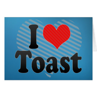 I Love Toast Card