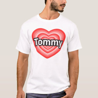 I love Tommy. I love you Tommy. Heart T-Shirt