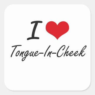 I love Tongue-In-Cheek Square Sticker
