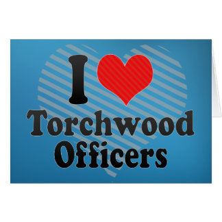 I Love Torchwood Officers Greeting Card