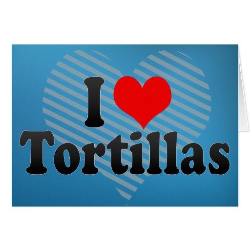 I Love Tortillas Greeting Cards