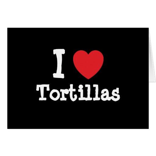 I love Tortillas heart T-Shirt Greeting Cards