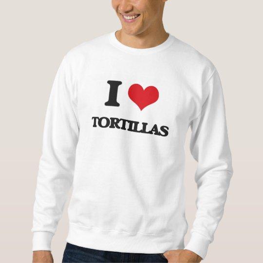 I love Tortillas Sweatshirt