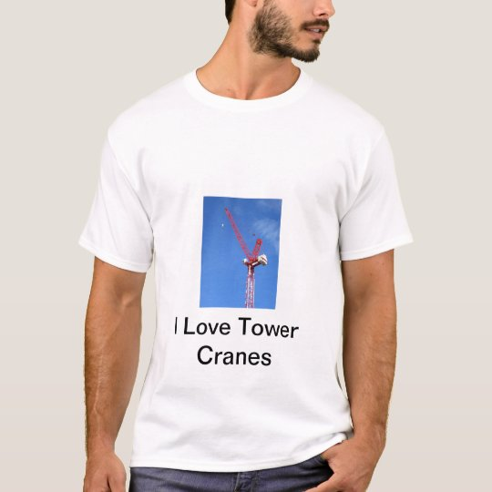 I Love Tower Cranes T-Shirt