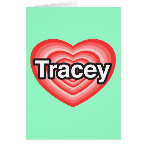 I love Tracey. I love you Tracey. Heart Card