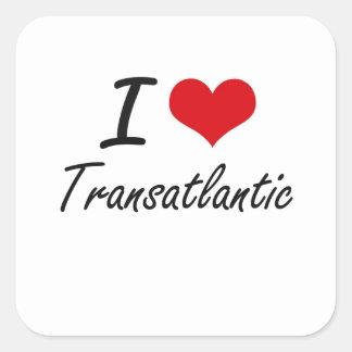 I love Transatlantic Square Sticker