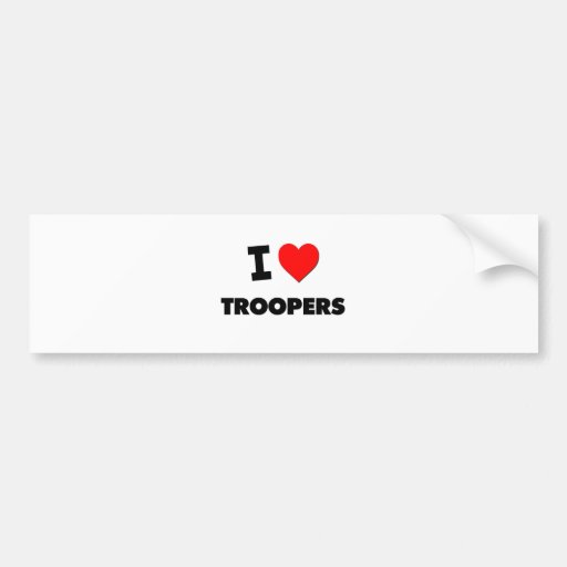 I love Troopers Bumper Sticker