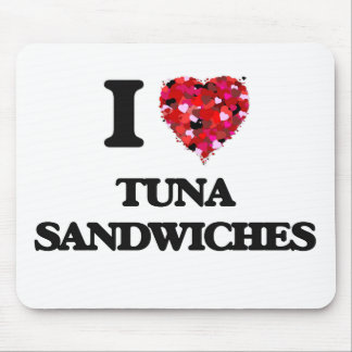 I love Tuna Sandwiches Mouse Mat