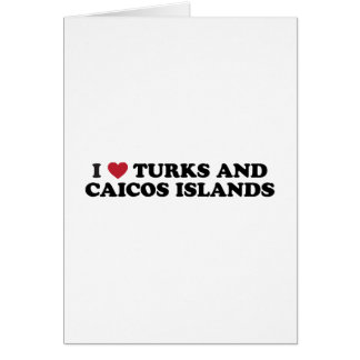 I Love Turks and Caicos Islands Greeting Card