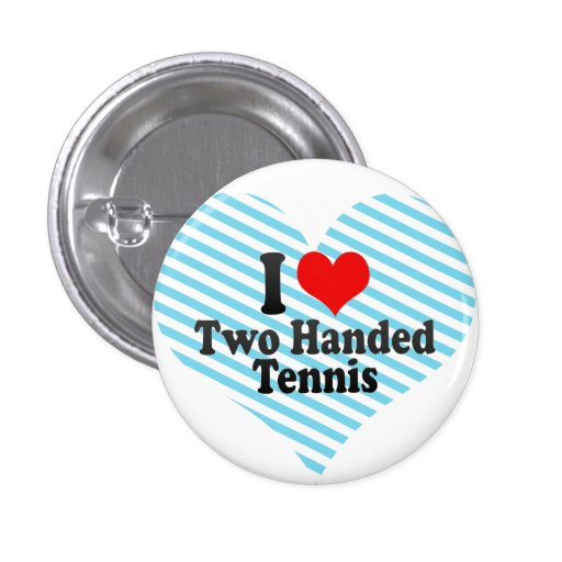 I love Two Handed Tennis Pinback Button