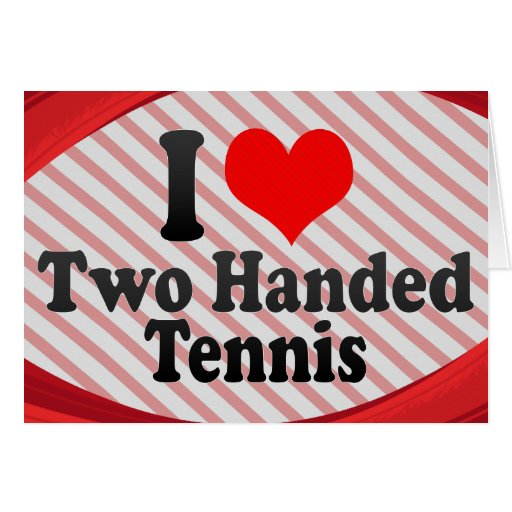 I love Two Handed Tennis Greeting Cards