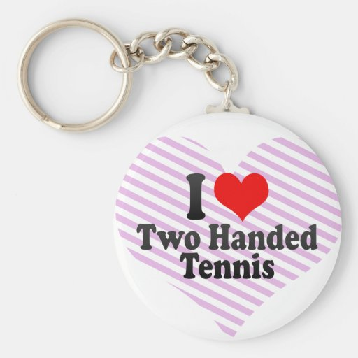 I love Two Handed Tennis Keychains