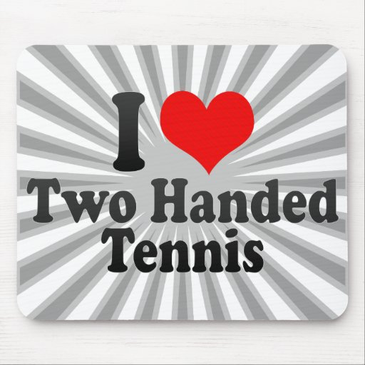 I love Two Handed Tennis Mouse Pads