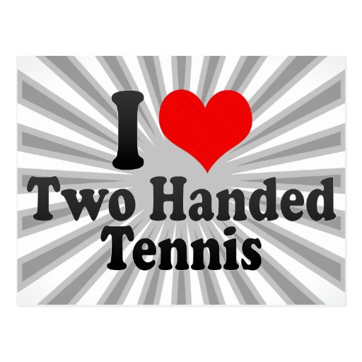 I love Two Handed Tennis Postcard