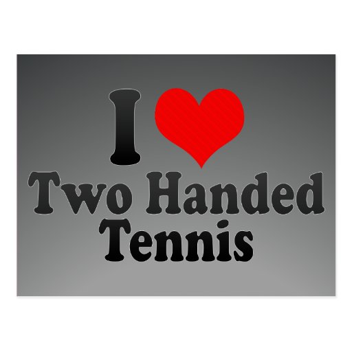 I love Two Handed Tennis Post Cards