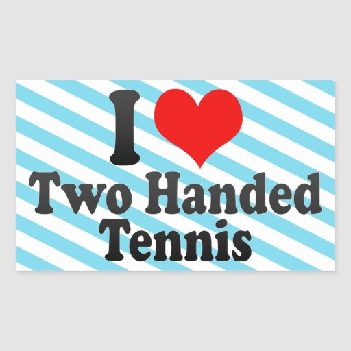 I love Two Handed Tennis Rectangle Stickers