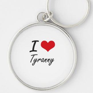 I love Tyranny Silver-Colored Round Key Ring