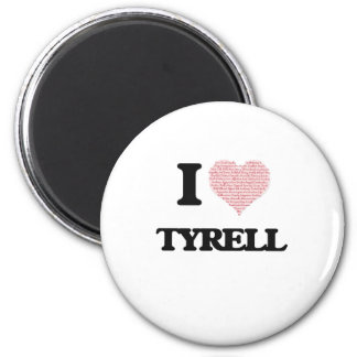 I Love Tyrell (Heart Made from Love words) 6 Cm Round Magnet