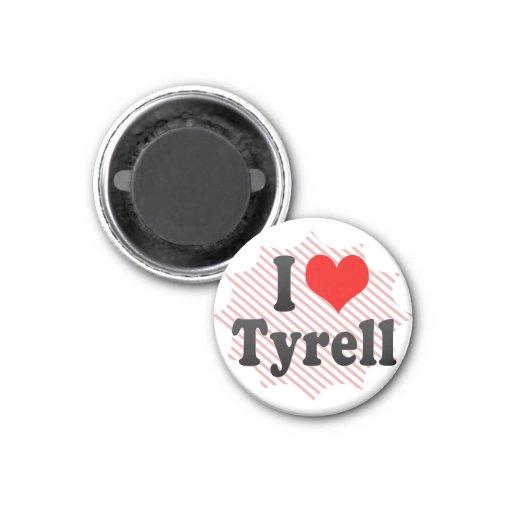 I love Tyrell Refrigerator Magnets