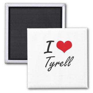 I Love Tyrell Square Magnet