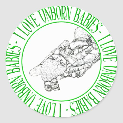 I love unborn babies stickers