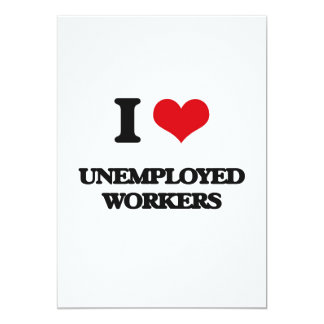 """I love Unemployed Workers 5"""" X 7"""" Invitation Card"""