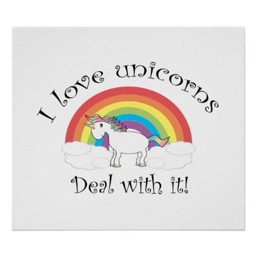 I love unicorns Deal with it! Poster