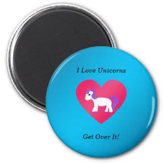 I love unicorns get over it fridge magnet