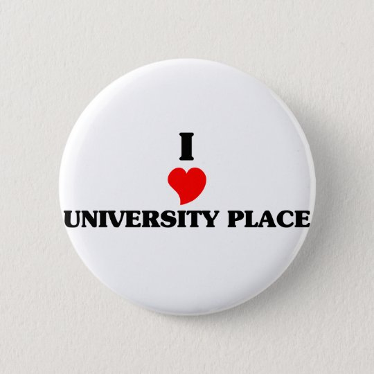 I love University Place 6 Cm Round Badge