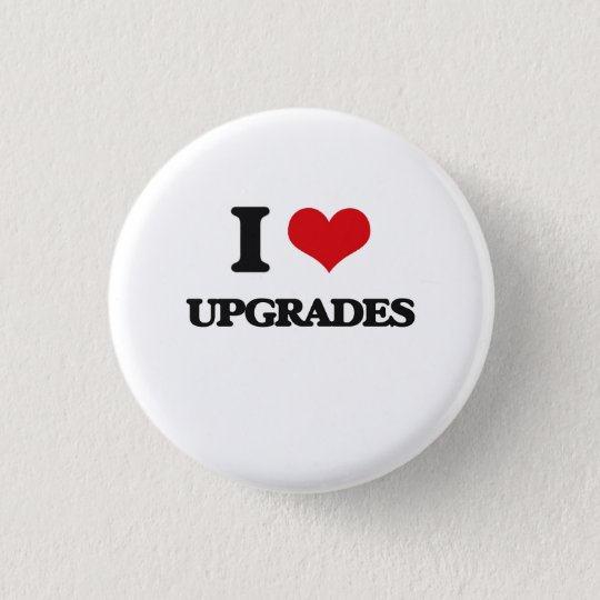 I love Upgrades 3 Cm Round Badge