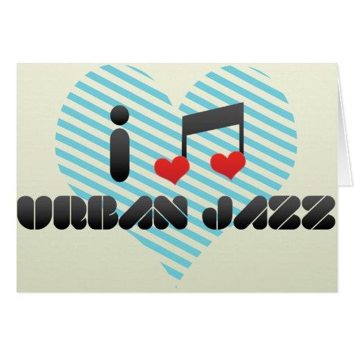 I Love Urban Jazz Greeting Card