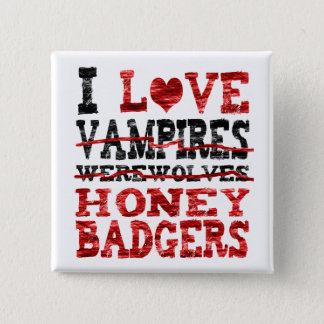 I love vampires werewolves  honey badger 15 cm square badge