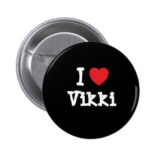 I love Vikki heart T-Shirt Pinback Buttons
