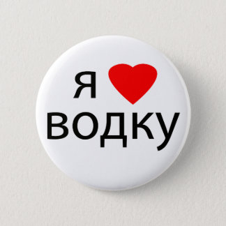 I love Vodka 6 Cm Round Badge