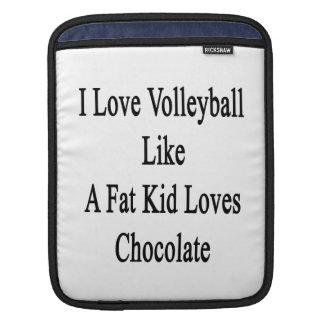 I Love Volleyball Like A Fat Kid Loves Chocolate Sleeves For iPads