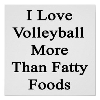 I Love Volleyball More Than Fatty Foods Posters
