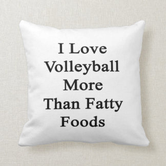 I Love Volleyball More Than Fatty Foods Throw Cushion
