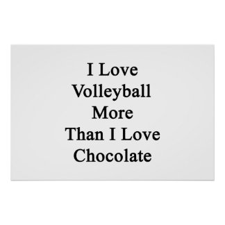 I Love Volleyball More Than I Love Chocolate Posters