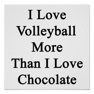 I Love Volleyball More Than I Love Chocolate Poster