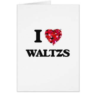 I love Waltzs Greeting Card