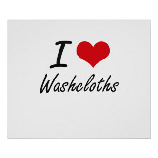 I love Washcloths Poster