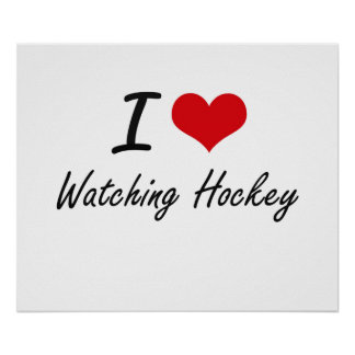 I love Watching Hockey Poster
