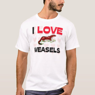 I Love Weasels T-Shirt