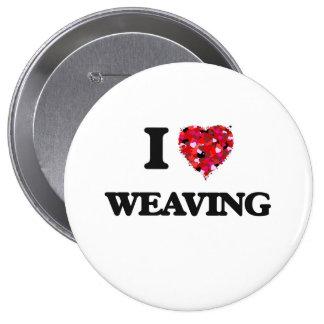 I love Weaving 10 Cm Round Badge