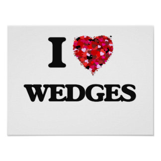 I love Wedges Poster